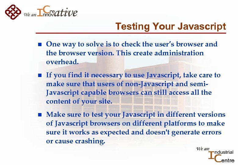 Testing Your Javascript n One way to solve is to check the user's browser