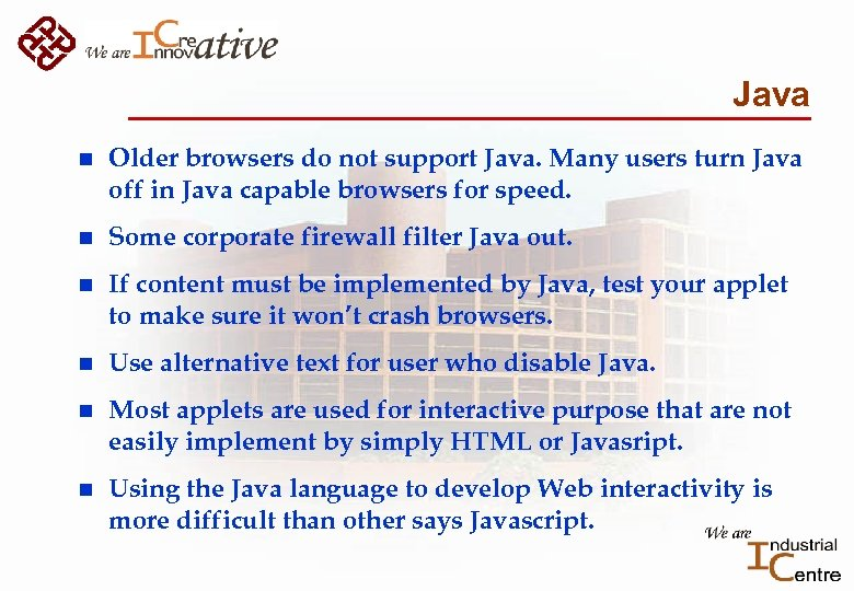 Java n Older browsers do not support Java. Many users turn Java off in