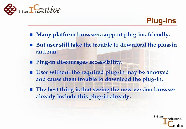 Plug-ins n Many platform browsers support plug-ins friendly. n But user still take the