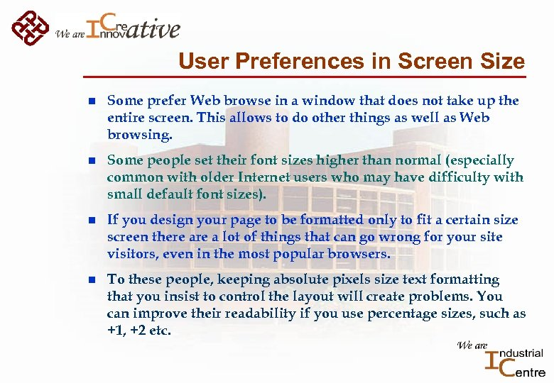 User Preferences in Screen Size n Some prefer Web browse in a window that