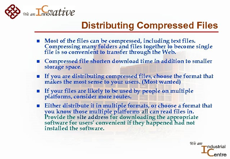 Distributing Compressed Files n Most of the files can be compressed, including text files.