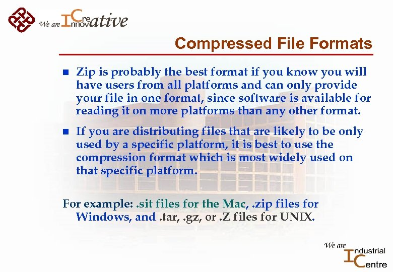 Compressed File Formats n Zip is probably the best format if you know you