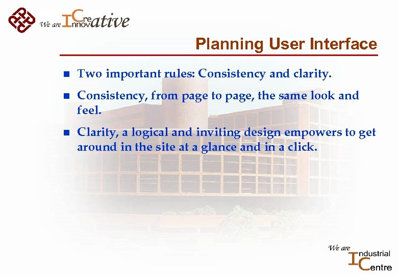 Planning User Interface n Two important rules: Consistency and clarity. n Consistency, from page