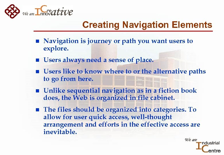 Creating Navigation Elements n Navigation is journey or path you want users to explore.