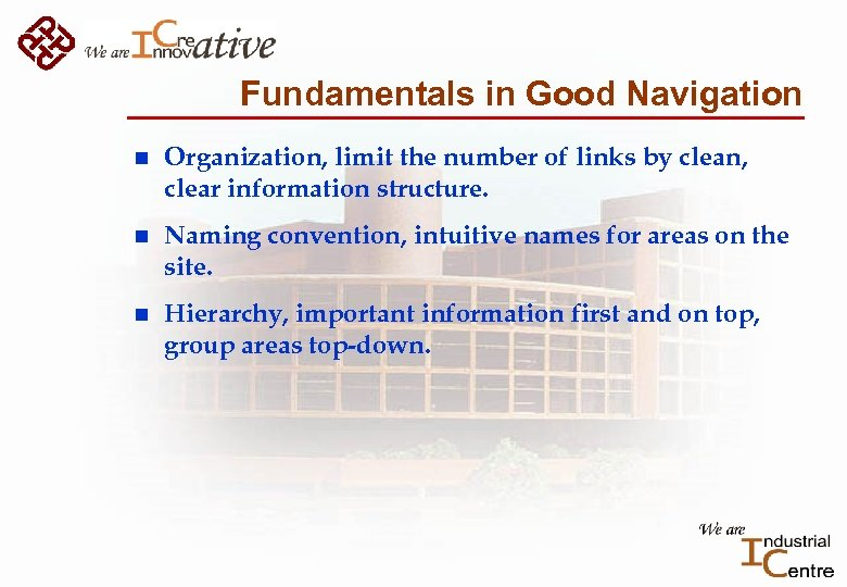 Fundamentals in Good Navigation n Organization, limit the number of links by clean, clear