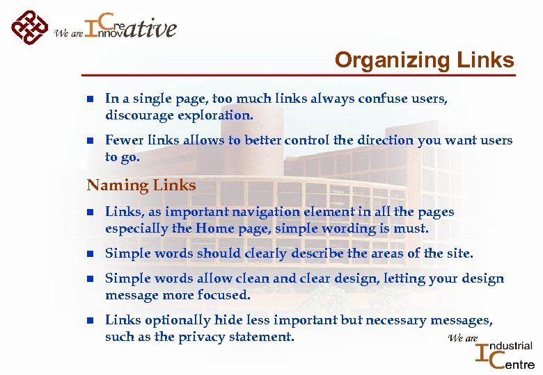 Organizing Links n In a single page, too much links always confuse users, discourage