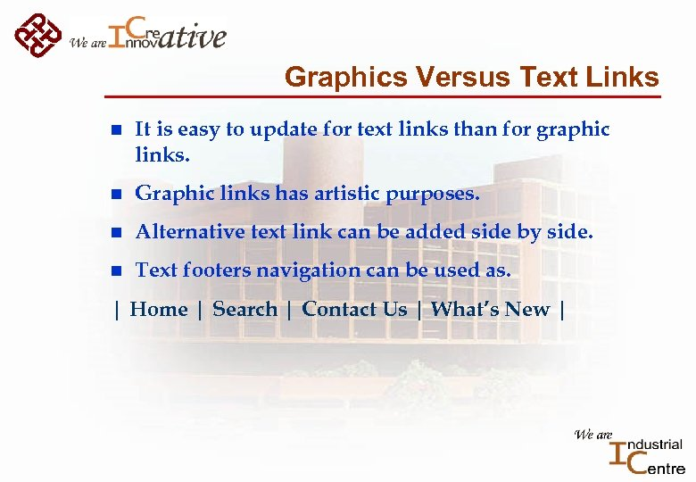 Graphics Versus Text Links n It is easy to update for text links than
