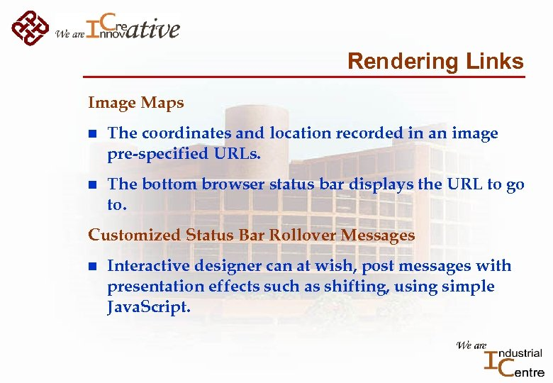 Rendering Links Image Maps n The coordinates and location recorded in an image pre-specified