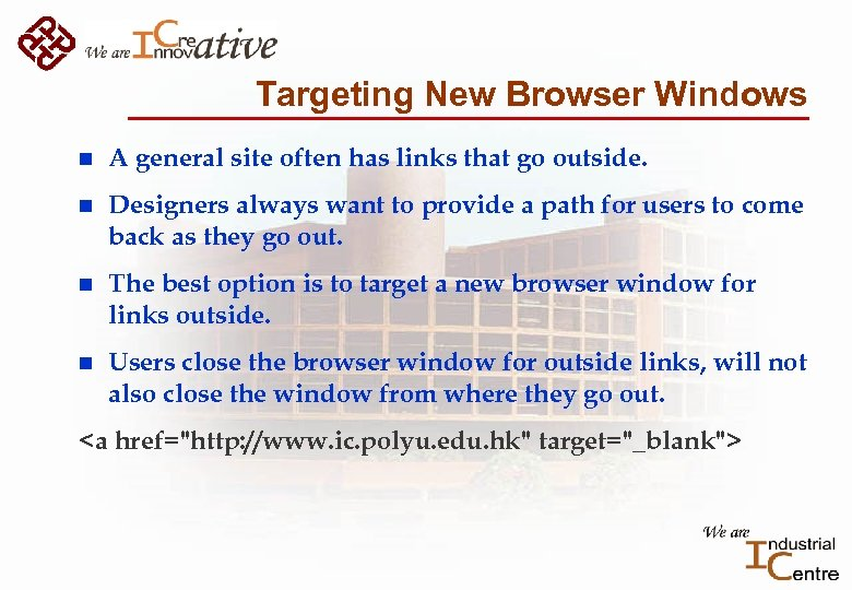 Targeting New Browser Windows n A general site often has links that go outside.