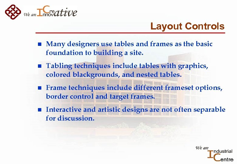 Layout Controls n Many designers use tables and frames as the basic foundation to