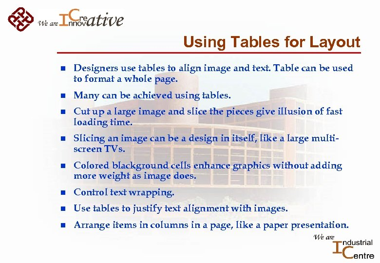 Using Tables for Layout n Designers use tables to align image and text. Table
