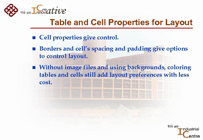 Table and Cell Properties for Layout n Cell properties give control. n Borders and