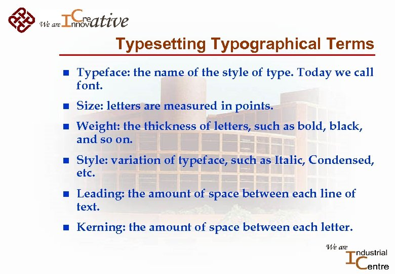 Typesetting Typographical Terms n Typeface: the name of the style of type. Today we
