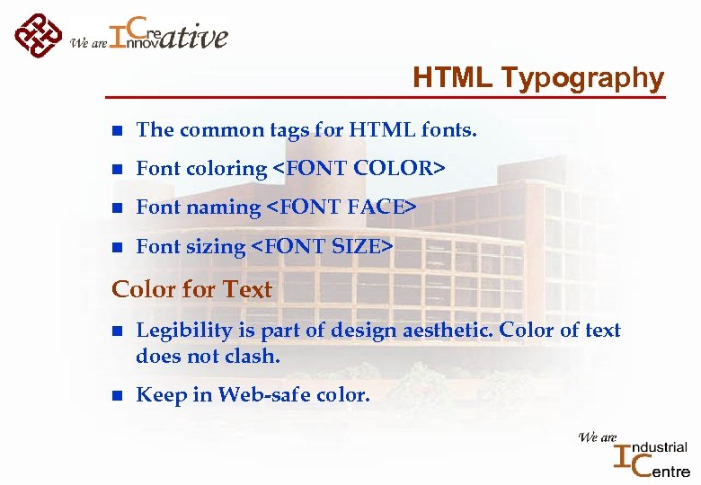 HTML Typography n The common tags for HTML fonts. n Font coloring <FONT COLOR>