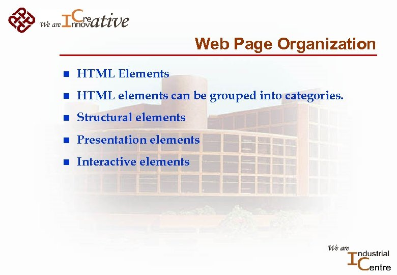 Web Page Organization n HTML Elements n HTML elements can be grouped into categories.