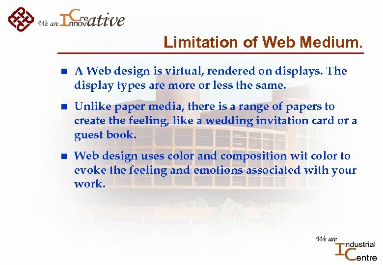 Limitation of Web Medium. n A Web design is virtual, rendered on displays. The