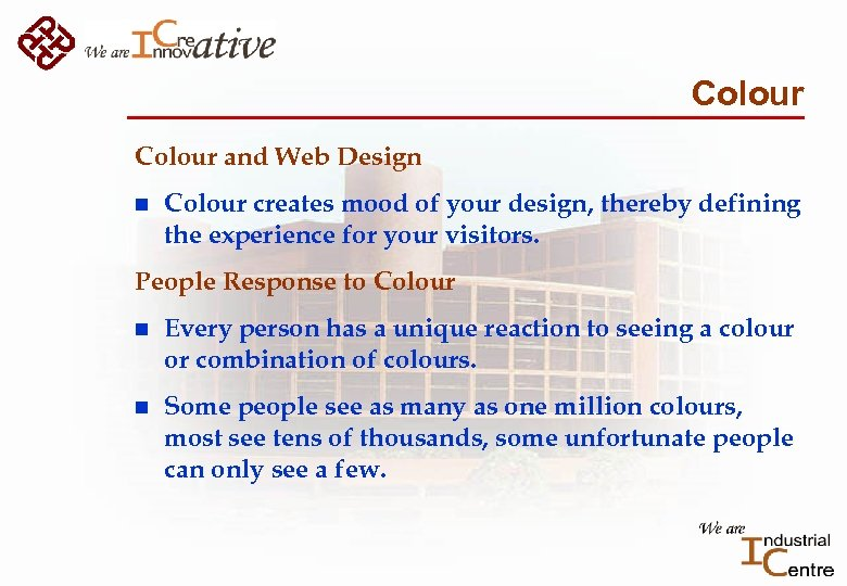 Colour and Web Design n Colour creates mood of your design, thereby defining the