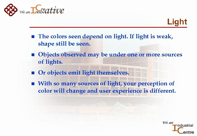 Light n The colors seen depend on light. If light is weak, shape still