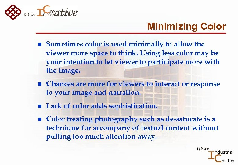 Minimizing Color n Sometimes color is used minimally to allow the viewer more space