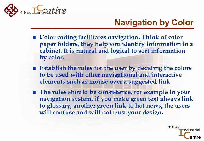Navigation by Color n Color coding facilitates navigation. Think of color paper folders, they