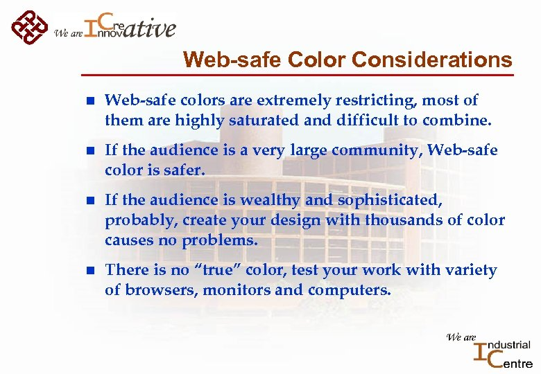 Web-safe Color Considerations n Web-safe colors are extremely restricting, most of them are highly