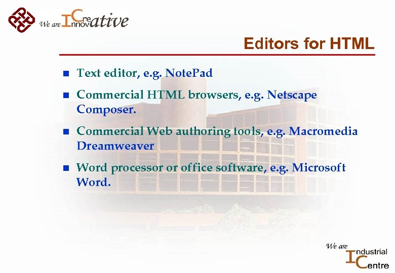 Editors for HTML n Text editor, e. g. Note. Pad n Commercial HTML browsers,