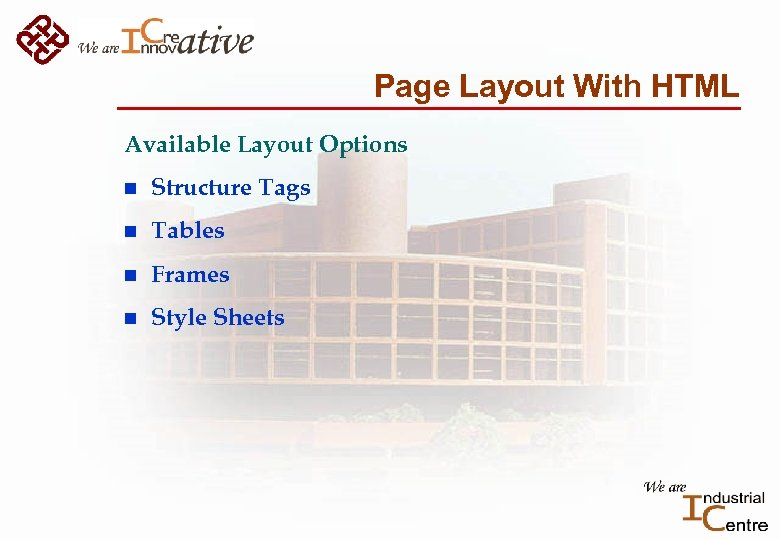 Page Layout With HTML Available Layout Options n Structure Tags n Tables n Frames