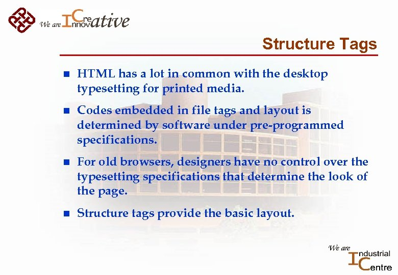 Structure Tags n HTML has a lot in common with the desktop typesetting for