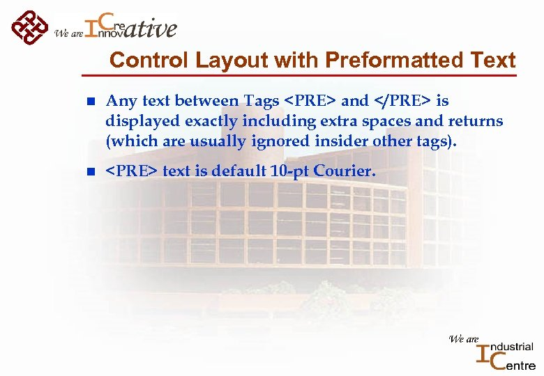 Control Layout with Preformatted Text n Any text between Tags <PRE> and </PRE> is