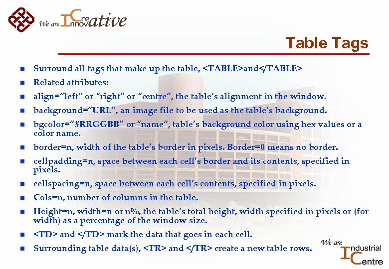 Table Tags n Surround all tags that make up the table, <TABLE>and</TABLE> n Related
