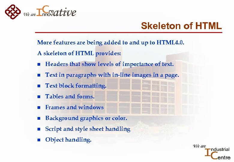 Skeleton of HTML More features are being added to and up to HTML 4.