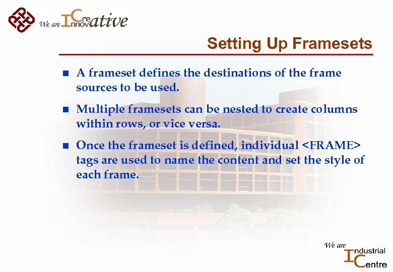 Setting Up Framesets n A frameset defines the destinations of the frame sources to