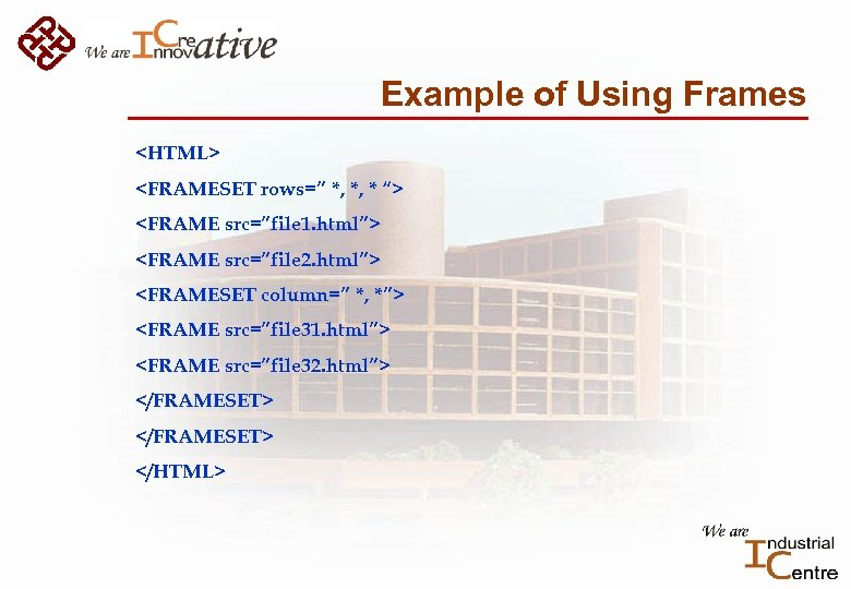 "Example of Using Frames <HTML> <FRAMESET rows="" *, *, * ""> <FRAME src=""file 1."