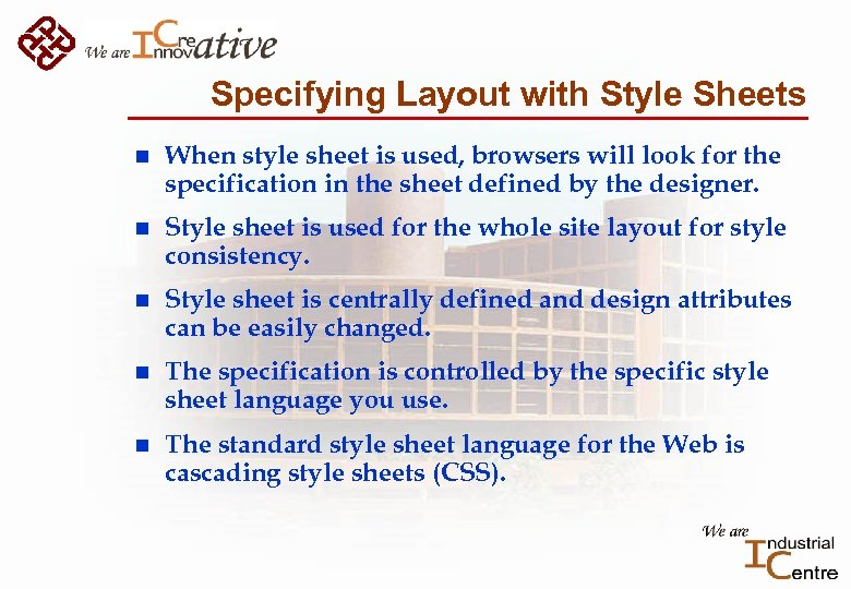 Specifying Layout with Style Sheets n When style sheet is used, browsers will look