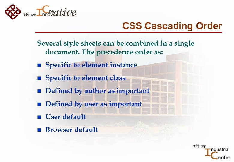 CSS Cascading Order Several style sheets can be combined in a single document. The