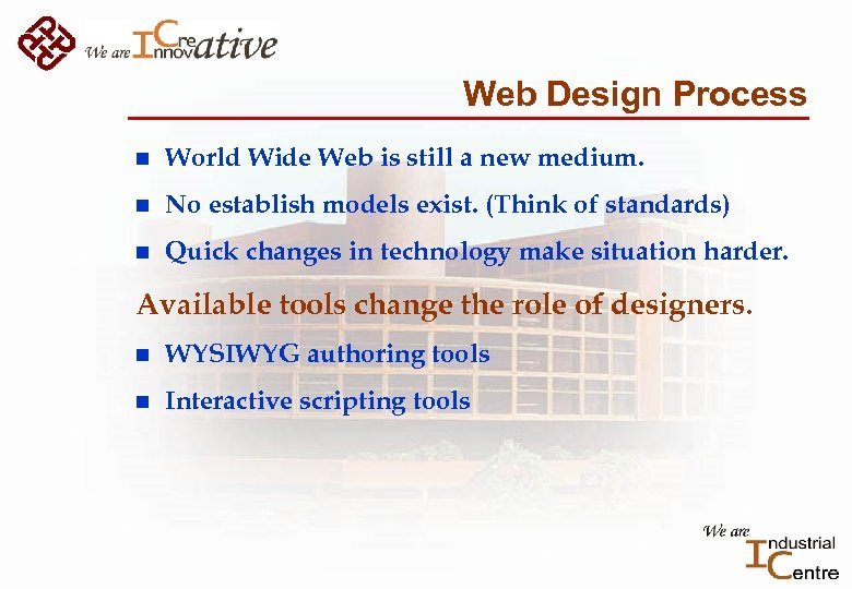 Web Design Process n World Wide Web is still a new medium. n No
