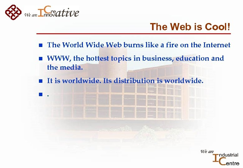 The Web is Cool! n The World Wide Web burns like a fire on