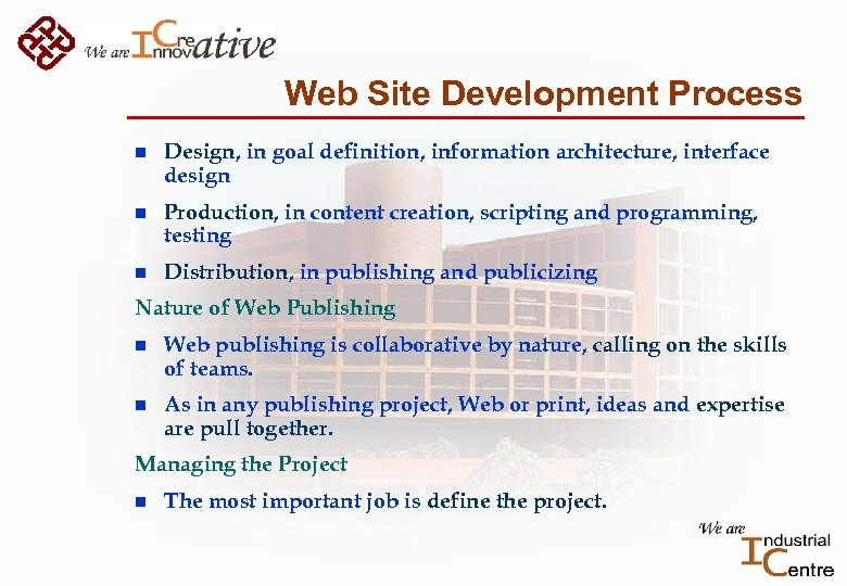 Web Site Development Process n Design, in goal definition, information architecture, interface design n