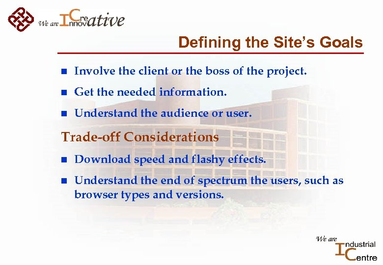 Defining the Site's Goals n Involve the client or the boss of the project.