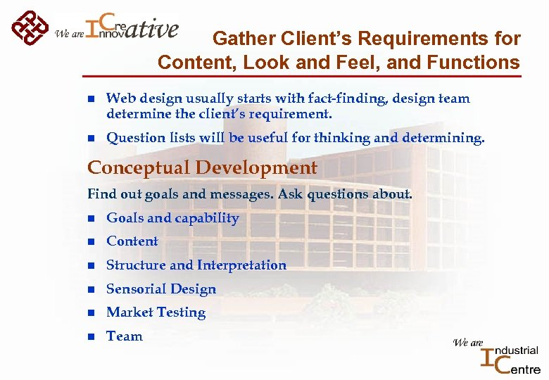 Gather Client's Requirements for Content, Look and Feel, and Functions n Web design usually