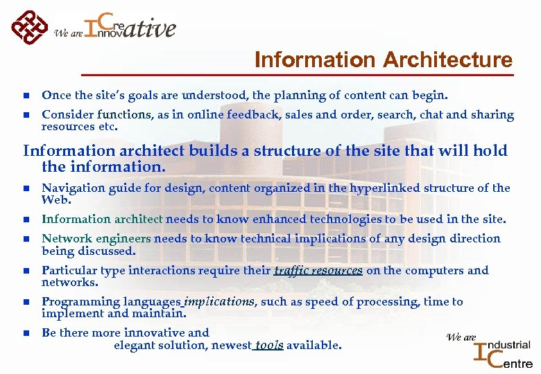 Information Architecture n Once the site's goals are understood, the planning of content can