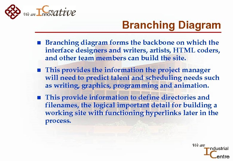 Branching Diagram n Branching diagram forms the backbone on which the interface designers and