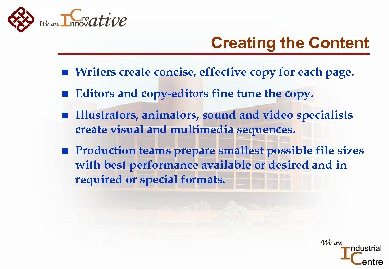 Creating the Content n Writers create concise, effective copy for each page. n Editors