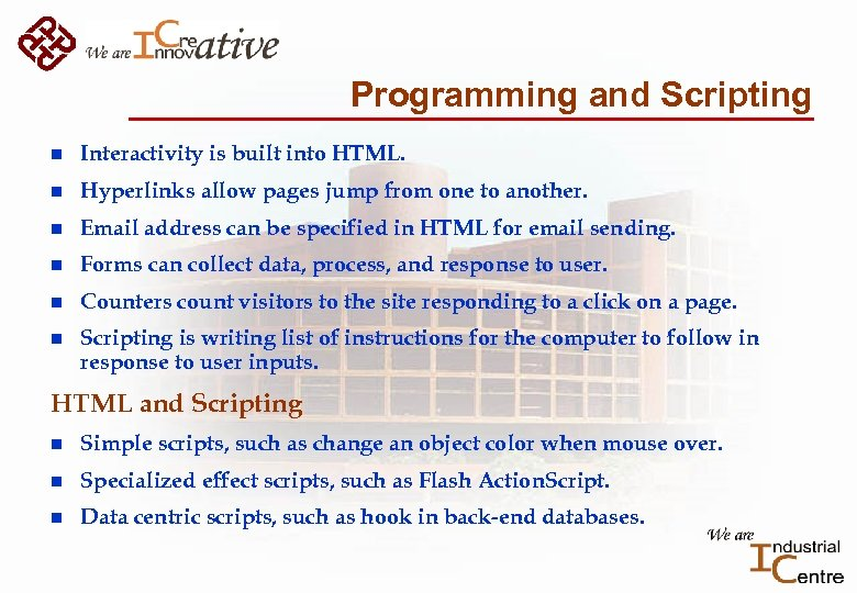 Programming and Scripting n Interactivity is built into HTML. n Hyperlinks allow pages jump
