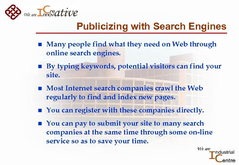 Publicizing with Search Engines n Many people find what they need on Web through