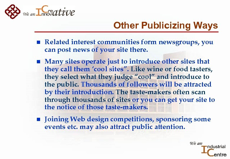Other Publicizing Ways n Related interest communities form newsgroups, you can post news of