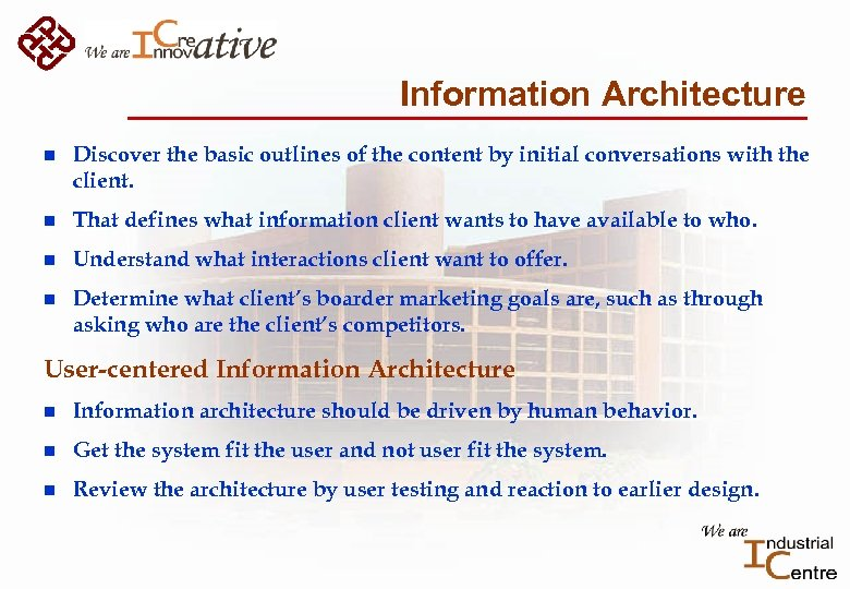 Information Architecture n Discover the basic outlines of the content by initial conversations with