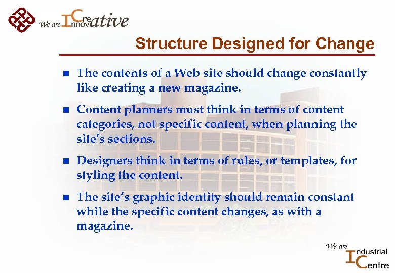 Structure Designed for Change n The contents of a Web site should change constantly