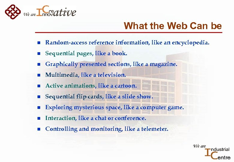 What the Web Can be n Random-access reference information, like an encyclopedia. n Sequential