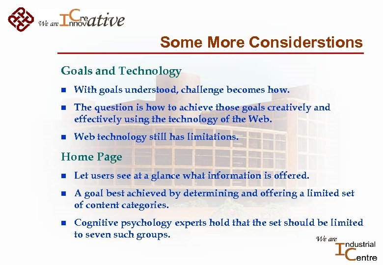 Some More Considerstions Goals and Technology n With goals understood, challenge becomes how. n